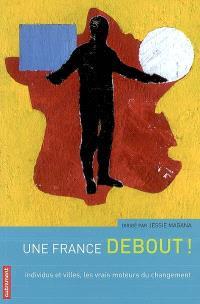 Une France debout ! : individus et villes, les vrais moteurs du changement