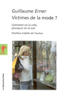 Victimes de la mode ? : comment on la crée, pourquoi on la suit