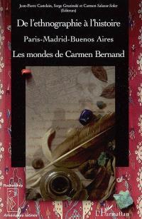 De l'ethnographie à l'histoire : les mondes de Carmen Bernand : Paris, Madrid, Buenos Aires
