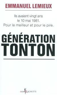 Génération Tonton : ils avaient vingt ans le 10 mai 1981 : pour le meilleur et pour le pire