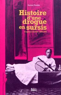 Histoire d'une drogue en sursis : l'opium à Canton, 1906-1936