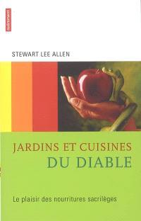Jardins et cuisines du diable : le plaisir des nourritures sacrilèges