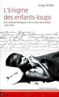 L'énigme des enfants-loups : une certitude biologique mais un déni des archives, 1304-1954