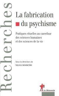 La fabrication du psychisme : pratiques rituelles au carrefour des sciences humaines et des sciences de la vie