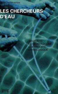 Les chercheurs d'eau : sourciers et géobiologues : une enquête ethnologique