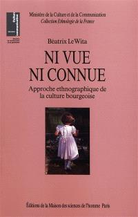 Ni vue ni connue : approche ethnographique de la culture bourgeoise