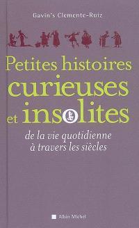 Petites histoires curieuses et insolites de la vie quotidienne à travers les siècles
