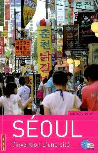 Séoul : l'invention d'une cité