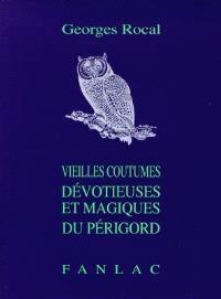Vieilles coutumes dévotieuses et magiques du Périgord