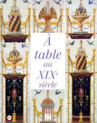 À table au XIXe siècle : Paris, musée d'Orsay, 4 décembre 2001-3 mars 2002