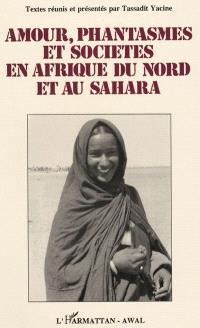 Amour, phantasmes et sociétés en Afrique du Nord et au Sahara : actes