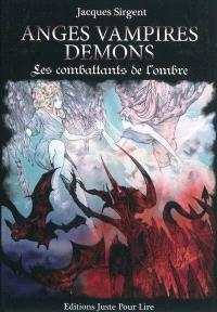 Anges, vampires, démons : les combattants de l'ombre