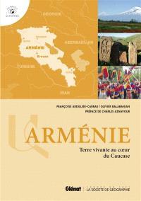 Arménie : terre vivante au coeur du Caucase