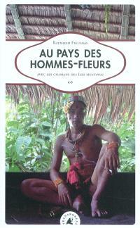 Au pays des hommes-fleurs : avec les chamans des îles Mentawai