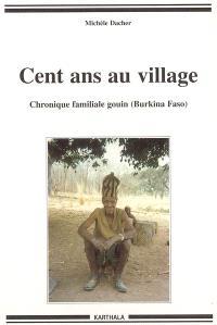 Cent ans au village : chronique familiale gouin (Burkina Faso)