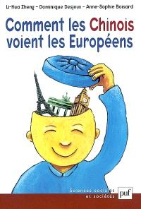 Comment les Chinois voient les Européens : essai sur les représentations et les valeurs des Chinois