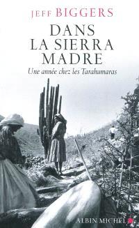 Dans la Sierra Madre : une année chez les Tarahumaras
