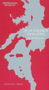 De la violence en Algérie : les lois du chaos : essai
