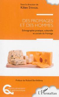 Des fromages et des hommes : ethnographie pratique, culturelle et sociale du fromage