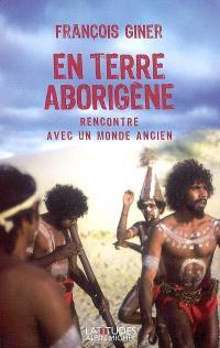 En terre aborigène : rencontre avec un monde ancien