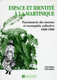 Espace et identité à la Martinique : paysannerie des mornes et reconquête collective (1840-1960)
