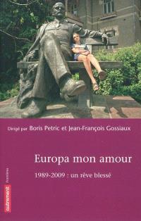 Europa mon amour : 1989-2009, un rêve blessé