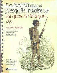 Exploration dans la presqu'île malaise par Jacques de Morgan, 1884