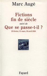 Fictions fin de siècle; Suivi de Que se passe-t-il ? (29 février, 31 mars, 30 avril 2000)