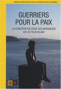 Guerriers pour la paix : la condition politique des Aborigènes de Palm Island