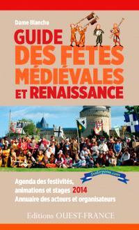 Guide des fêtes médiévales et Renaissance : agenda des festivités, animations et stages 2014, annuaire des acteurs et organisateurs