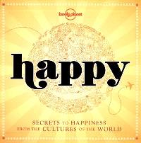 Happy : secrets to happiness from the cultures of the world