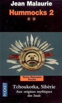 Hummocks. Volume 2-2, Tchoukotka, Sibérie : aux origines mythiques des Inuit