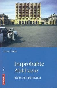 Improbable Abkhazie : récits d'un État-fiction