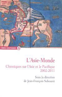 L'Asie-monde : chroniques sur l'Asie et le Pacifique, 2002-2011