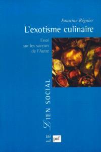 L'exotisme culinaire : essai sur les saveurs de l'autre