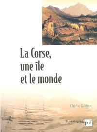 La Corse, une île et le monde : essai ethno-historique sur l'insularité