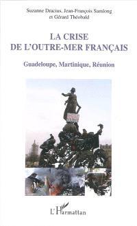 La crise de l'outre-mer français : Guadeloupe, Martinique, Réunion
