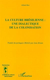 La culture brésilienne : une dialectique de la colonisation