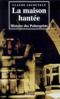 La maison hantée : histoire des poltergeists