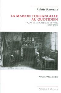 La maison tourangelle au quotidien : façons de bâtir, manières de vivre (1850-1930)