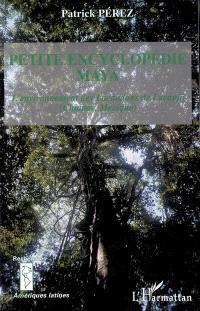 La petite encyclopédie Maya : l'environnement des Lacandons de Lacanja (Chiapas, Mexique)