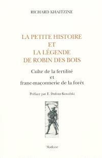 La petite histoire et la légende de Robin des Bois : culte de la fertilité et franc-maçonnerie de la forêt