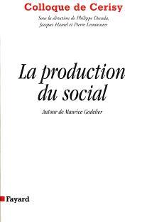 La production du social : autour de Maurice Godelier : colloque de Cerisy, juin 1996
