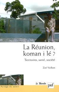 La Réunion, koman i lé ? : territoires, santé, société