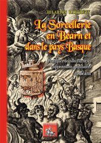La sorcellerie en Béarn et dans le Pays basque; Suivi de Pratiques de sorcellerie et superstitions populaires du Béarn