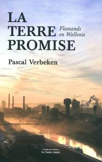 La terre promise : Flamands en Wallonie : essai