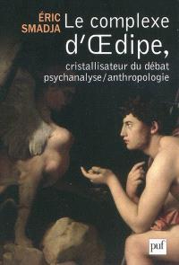 Le complexe d'Oedipe, cristallisateur du débat psychanalyse-anthropologie