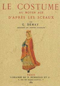 Le costume au Moyen Age d'après les sceaux