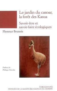 Le jardin du Casoar, la forêt des Kasua : épistémologie des savoir-être et savoir-faire écologiques (Papouasie-Nouvelle-Guinée)