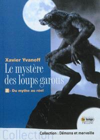 Le mystère des loups-garous. Volume 2, Du mythe au réel